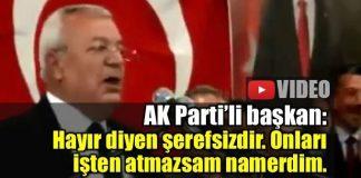 """AK Parti'nin Düziçi Belediye Başkanı Ökkeş Namlı, yaptığı konuşmada """"Hayır"""" diyenlere şerefsiz diyerek işten atmakla tehdit etti."""
