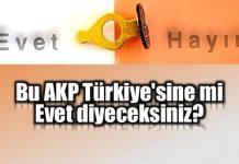 Bu AKP Türkiye'sine mi evet diyeceksiniz?
