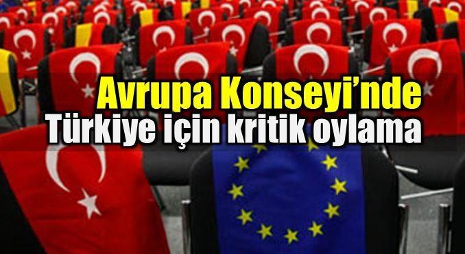 Avrupa Konseyi'nde Türkiye için kritik oylama