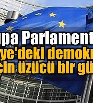 Avrupa Parlamentosu: Türkiye'deki bütün demokratlar için üzücü bir gün