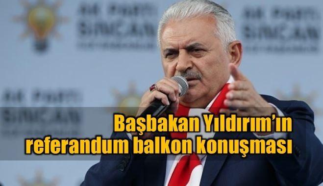 Başbakan Binali Yıldırım'ın referandum balkon konuşması
