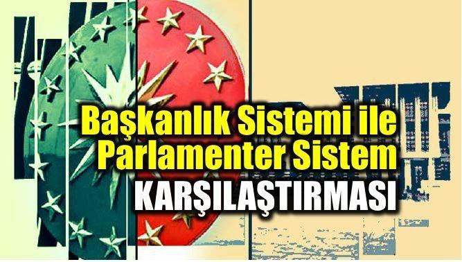 Başkanlık sistemi ile parlamenter sistem karşılaştırması