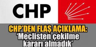 CHP'den flaş açıklama: Meclisten çekilme kararımız yok