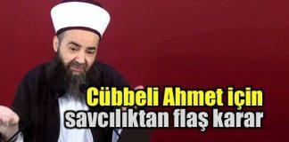Cübbeli Ahmet Hoca için Savcılıktan flaş karar