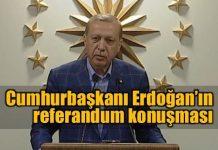 Cumhurbaşkanı Erdoğan'ın referandum konuşması