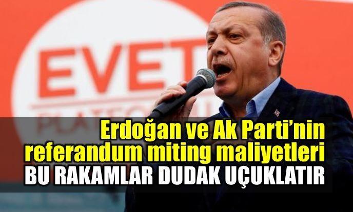 Erdoğan ve AK Parti'nin referandum mitingleri maliyeti