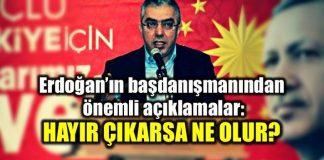 Erdoğan'ın başdanışmanı 'Hayır' çıkarsa ne olacağını anlattı