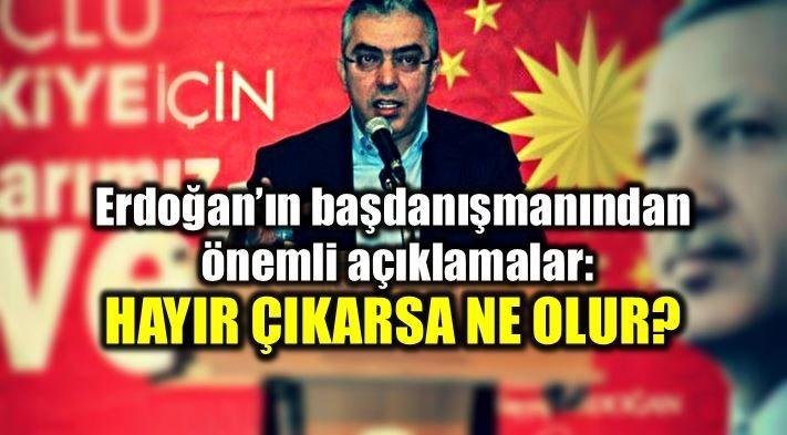 Erdoğan'ın başdanışmanı'Hayır' çıkarsa ne olacağını anlattı