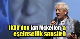 Ian Mckellen'a İKSV'den eşcinsellik sansürü