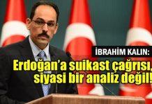 İbrahim Kalın: Erdoğan'a yönelik suikast çağrısı siyasi bir analiz değil