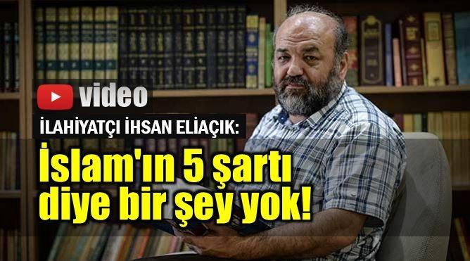 İhsan Eliaçık: İslam'ın 5 şartı diye bir şey yok video