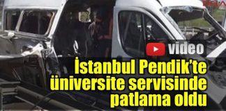 İstanbul Pendik'te üniversite servisinde patlama