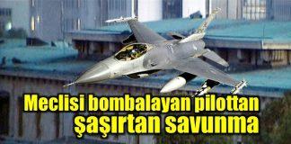 Meclisi bombalayan F16 pilotunun ifadesi