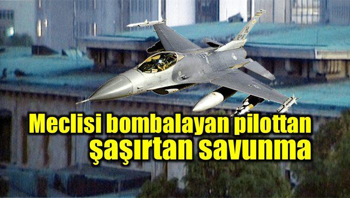 15 Temmuz darbe girişimi sırasında Meclis'i bombalayan F-16 pilotu Hüseyin Türk'ün ifadesi: Terörle mücadele harekatı zannettim.