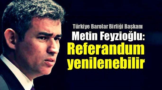 Metin Feyzioğlu: Referandum yenilenebilir
