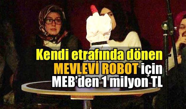 Kendi etrafında sema dönen mevlevi robot için 1 milyon bütçe