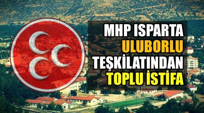 MHP Isparta Uluborlu ilçe teşkilatından toplu istifa
