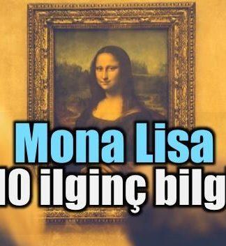 Mona Lisa hakkında bilmediğiniz 10 şey