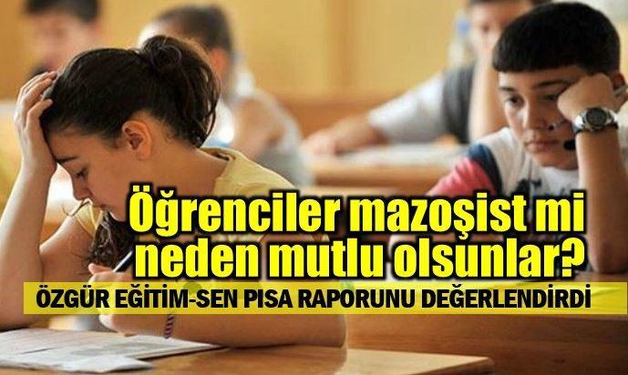 Özgür Eğitim-Sen: Öğrenciler mazoşist mi niye memnun olsunlar? pisa raporu oecd türkiye