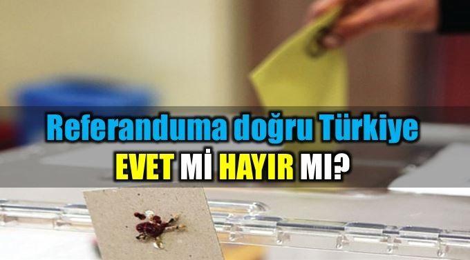 Referanduma doğru Türkiye: Evet mi Hayır mı?