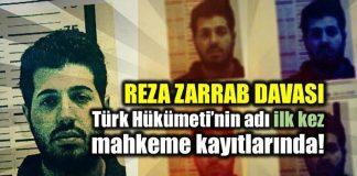 Reza Zarrab davasında ilk kez Türk hükümetinin adı geçti