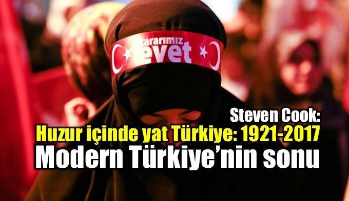 Steven Cook: Modern Türkiye'nin sonu: Huzur içinde yat Türkiye 1921-2017