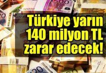Türkiye yarın 140 milyon TL zarar edecek!