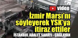 İstanbul Adliyesi'nde YSK'ya İzmir Marşı ile itiraz ettiler
