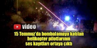15 Temmuz'da saldırı yapan helikopter pilotlarının ses kayıtları ortaya çıktı