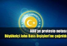 ABD'ye protesto notası: ABD büyükelçisi Dışişleri'ne çağrıldı