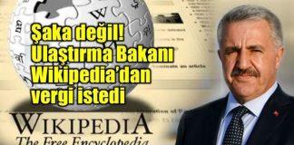 Ulaştırma Bakanı Ahmet Arslan Wikipedia'dan vergi istedi