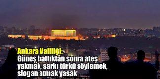 Ankara'da artık şarkı ve türkü söylemek, slogan atmak yasak!