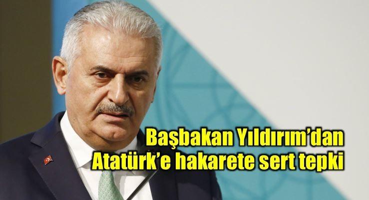 Başbakan Yıldırım'dan Atatürk'e hakaret edenlere tepki