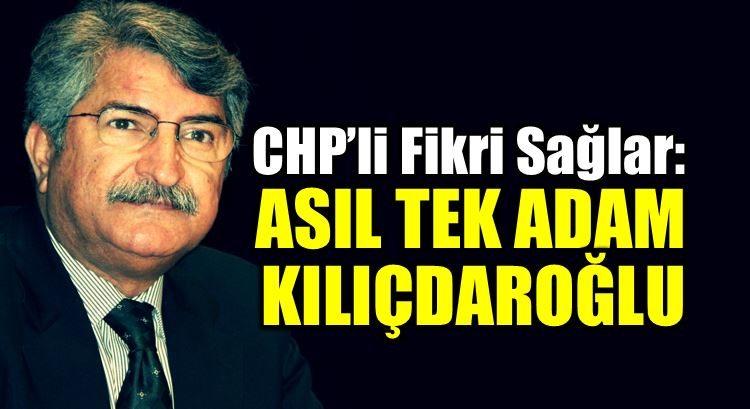 CHP'li Fikri Sağlar: Asıl tek adam Kılıçdaroğlu!
