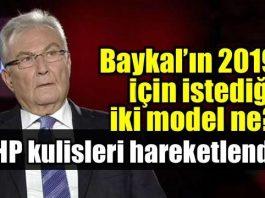 Deniz Baykal'ın 2019 Seçimleri için istediği iki model ne?