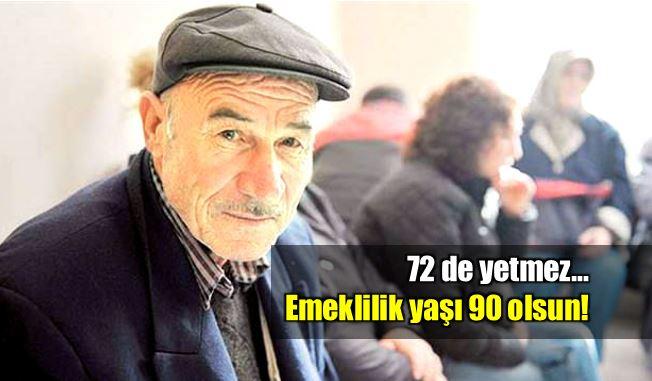 Emeklilik yaşı 90 olsun 72 yetmez müezzinoğlu