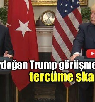 Trump Erdoğan görüşmesinde tercüme skandalı