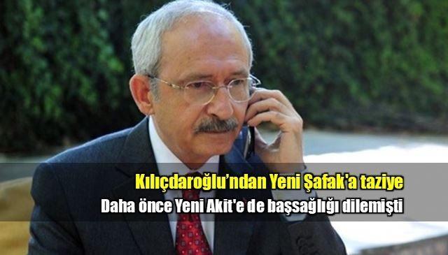 Kemal Kılıçdaroğlu Yeni Şafak taziye telefonu