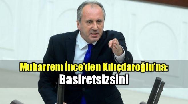 Muharrem İnce'den Kılıçdaroğlu'na: Basiretsizsin!