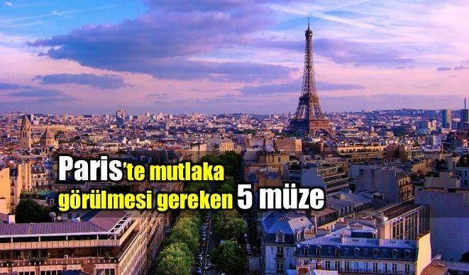 Paris'te kaçırmamanız gereken 5 müze