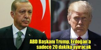 Trump Erdoğan'a sadece 20 dakika ayıracak
