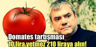 yılmaz özdil Domates: 10 lira yetmez 210 liraya alın! domat