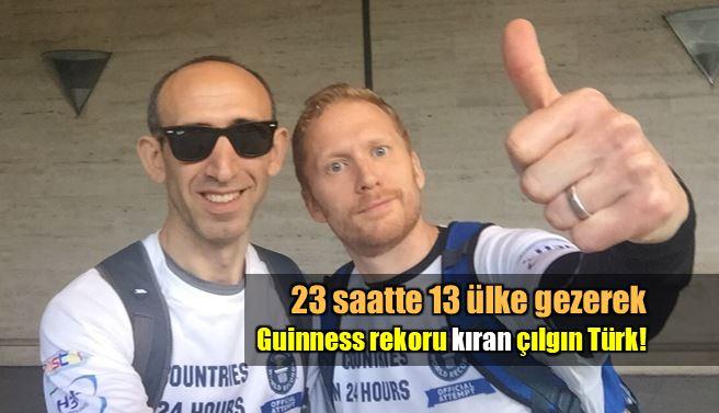23 saatte 13 ülke gezerek Guinness rekoru kıran çılgın Türk!