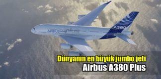 Airbus A380 Plus: Dünyanın en büyük yolcu uçağı