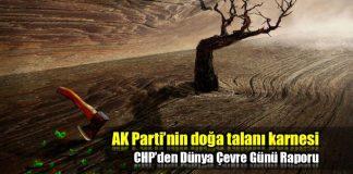AK Parti'nin doğa talanı karnesi: Dünya Çevre Günü Raporu