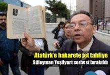 Atatürk'e hakarete jet tahliye: Süleyman Yeşilyurt serbest bırakıldı