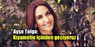 Ayşe Tolga: Kıyametin içinden geçiyoruz ama ilacı yine bizde!
