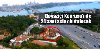 Boğaziçi Köprüsü'ndeki anıtta 24 saat sela okutulacak