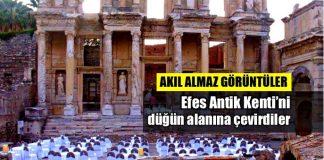 Efes Antik Kenti sünnet ve nikah için düğün alanına çevirdiler