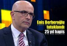 Enis Berberoğlu tutuklandı: 25 yıl hapis cezası verildi